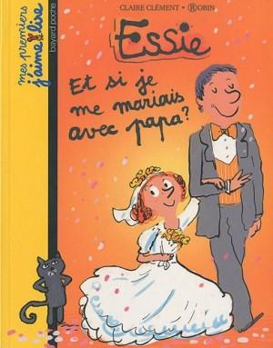"""Afficher """"Essie Et si je me mariais avec papa ?"""""""