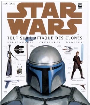 """Afficher """"Star Wars. Tout sur L'Attaque des clones : personnages, créatures, droïdes"""""""