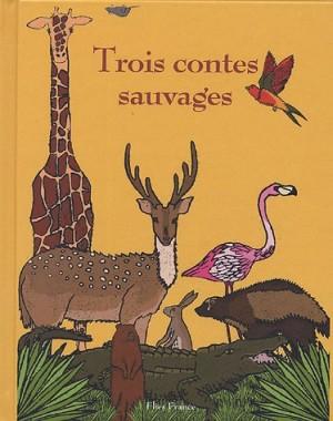 """Afficher """"Trois contes sauvages"""""""