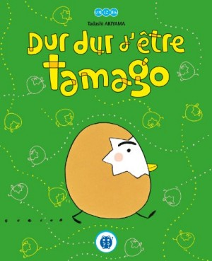 """Afficher """"Dur dur d'être Tamago"""""""