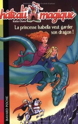 """Afficher """"Le château magique n° 2 La princesse Isabella veut garder son dragon !"""""""