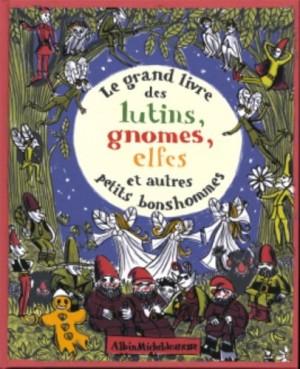 """Afficher """"grand livre des lutins, gnomes, elfes et autres petits bonshommes (Le)"""""""