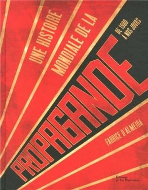 """Afficher """"Une histoire mondiale de la propagande de 1900 à nos jours"""""""