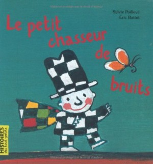 vignette de 'Le petit chasseur de bruits (Poillevé, Sylvie)'