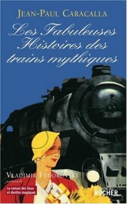 """Afficher """"Les fabuleuses histoires des trains mythiques"""""""