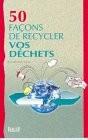 """Afficher """"50 Cinquante façons de recycler vos déchets"""""""