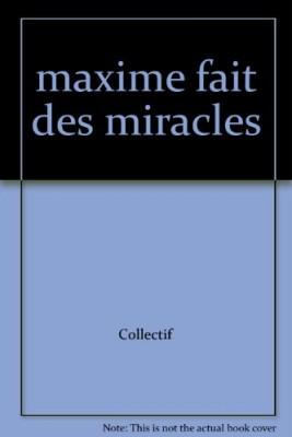 """Afficher """"Maxime fait des miracles"""""""