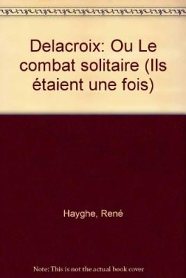 """Afficher """"Delacroix ou le combat solitaire"""""""