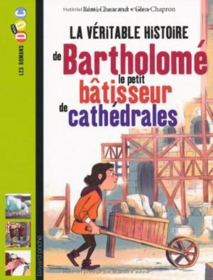 """Afficher """"La véritable histoire de Bartholomé, le petit berger devenu bâtisseur de cathédrales"""""""