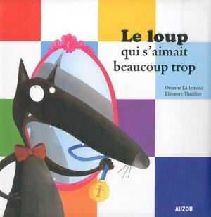 """Afficher """"Le Loup qui s'aimait beaucoup trop"""""""