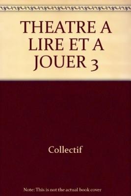 """Afficher """"Théâtre à lire et à jouer n° 3 Théâtre à lire et à jouer."""""""