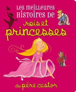 """Afficher """"Les Meilleures histoires de rois et princesses du Père Castor"""""""