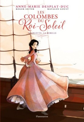 "Afficher ""Les colombes du Roi-Soleil en BD n° 3 Charlotte, la rebelle"""