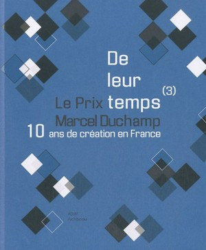 """Afficher """"De leur temps n° 3 10 ans de création en France, le Prix Marcel Duchamp"""""""