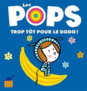 """Afficher """"Les Pops Trop tôt pour le dodo !"""""""