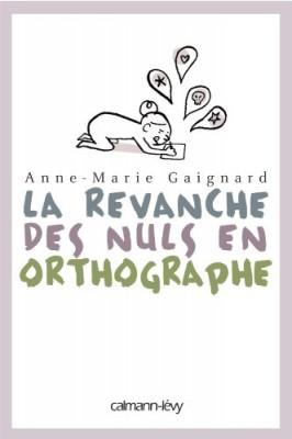 vignette de 'La revanche des nuls en orthographe (Anne-Marie Gaignard)'