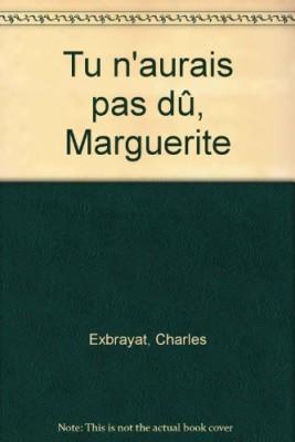 "Afficher ""Tu n'aurais pas dû, Marguerite"""