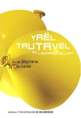 """Afficher """"Yaël Tautavel ou L'enfance de l'art"""""""