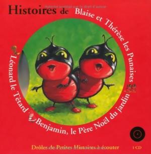 """Afficher """"Histoires de Blaise et Thérèse les punaises, Benjamin le père Noël du jardin, Léonard le têtard"""""""