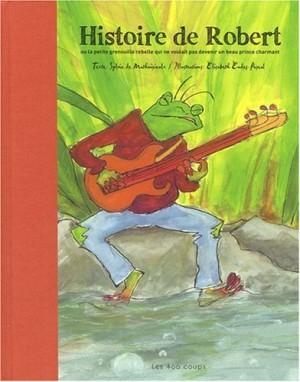 """Afficher """"Histoire de Robert ou La petite grenouille rebelle qui ne voulait pas devenir un beau prince charmant"""""""