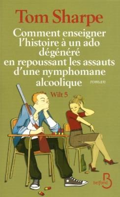 """Afficher """"Wilt n° 5 Comment enseigner l'histoire à un ado dégénéré en repoussant les assauts d'une nymphomane alcoolique"""""""