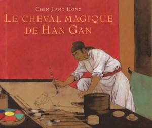 """Afficher """"Le cheval magique de Han Gan"""""""