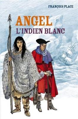 vignette de 'Angel, l'Indien blanc (François Place)'
