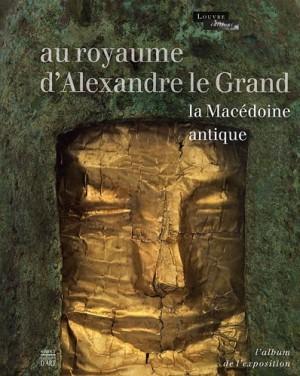 """Afficher """"Au royaume d'Alexandre le Grand, la Macédoine antique"""""""
