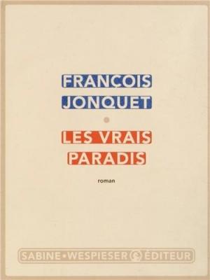 vignette de 'Les vrais paradis (François Jonquet)'