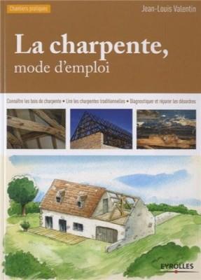 """Afficher """"La charpente, mode d'emploi : Connaître les bois de charpente, Lire les charpentes traditionnelles, Diagnostiquer et réparer les désordres"""""""