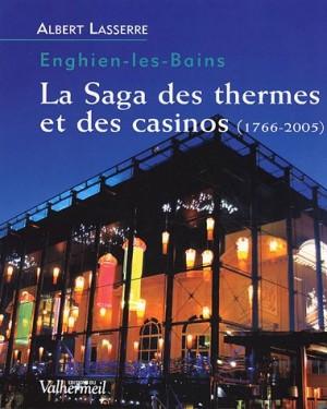 """Afficher """"Enghien-les-Bains, la saga des thermes et des casinos, 1766-2005"""""""