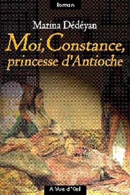 """Afficher """"Moi, Constance, princesse d'Antioche"""""""