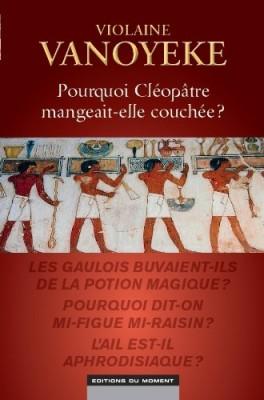 vignette de 'Pourquoi Cléopatre mangeait-elle couchée ? (Violaine Vanoyeke)'