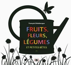"""Afficher """"Fruits, fleurs, légumes et petites bêtes..."""""""