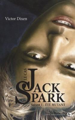 vignette de 'Le cas Jack Spark n° 1<br /> Eté mutant (Victor Dixen)'
