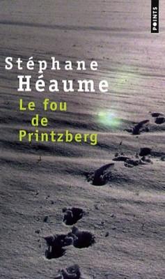 vignette de 'Le fou de Printzberg (Stéphane Héaume)'