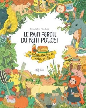 """Afficher """"Le pain perdu du petit poucet et autres recettes des contes de fées"""""""