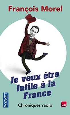 """Afficher """"Je veux être futile à la France"""""""