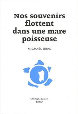 vignette de 'Nos souvenirs flottent dans une mare poisseuse (Michaël Uras)'