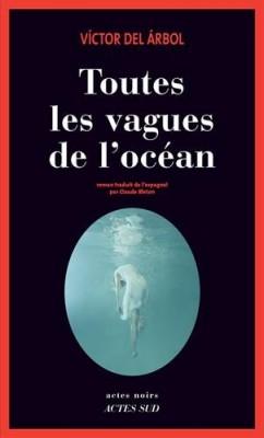 vignette de 'Toutes les vagues de l'océan (Víctor del Árbol)'