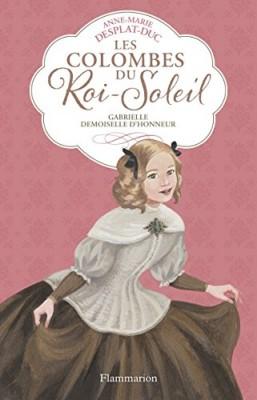 vignette de 'Les Colombes du Roi-Soleil n° 13<br /> Gabrielle, demoiselle d'honneur (Anne-Marie Desplat-Duc)'