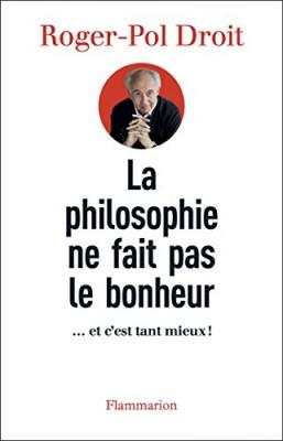 vignette de 'La philosophie ne fait pas le bonheur (Roger-Pol Droit)'