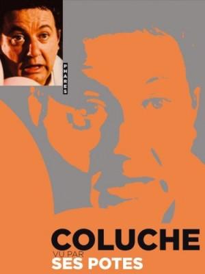 """Afficher """"Coluche, vu par ses potes"""""""