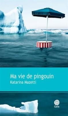 vignette de 'Ma vie de pingouin (Katarina Mazetti)'
