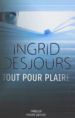 vignette de 'Tout pour plaire (Ingrid Desjours)'