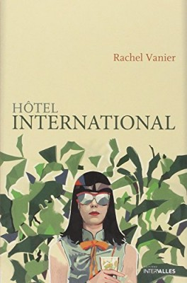 vignette de 'Hôtel international (Rachel Vanier)'