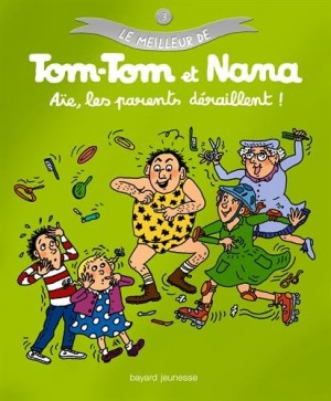 """Afficher """"Le meilleur de Tom Tom et Nana n° 3 Aïe, les parents déraillent !"""""""