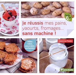 "Afficher ""Je réussis mes pains, yaourts, fromages, sans machine !"""