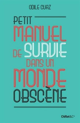 """Afficher """"Petit manuel de survie dans un monde obscène"""""""