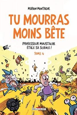 """Afficher """"Tu mourras moins bête n° 4 Professeur Moustache étale sa science !"""""""